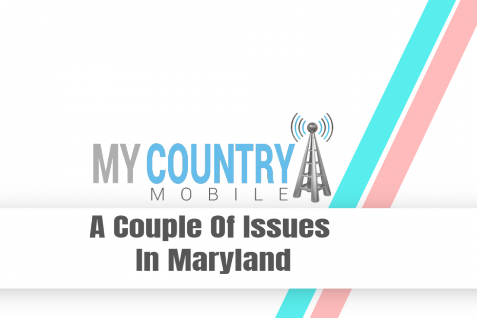 A Couple Of Issues In Maryland - My Country Mobile