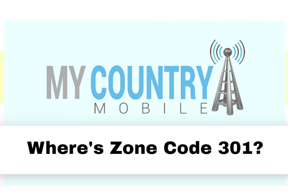 Where's Zone Code 301? - My Country Mobile