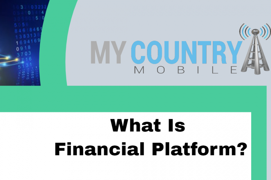 What Is Financial Platform? - My Country Mobile