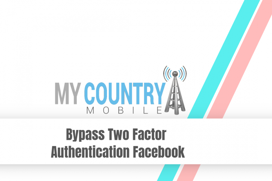 Bypass Two Factor Authentication Facebook - My Country Mobile