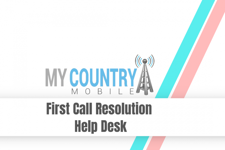 First Call Resolution Help Desk - My Country Mobile