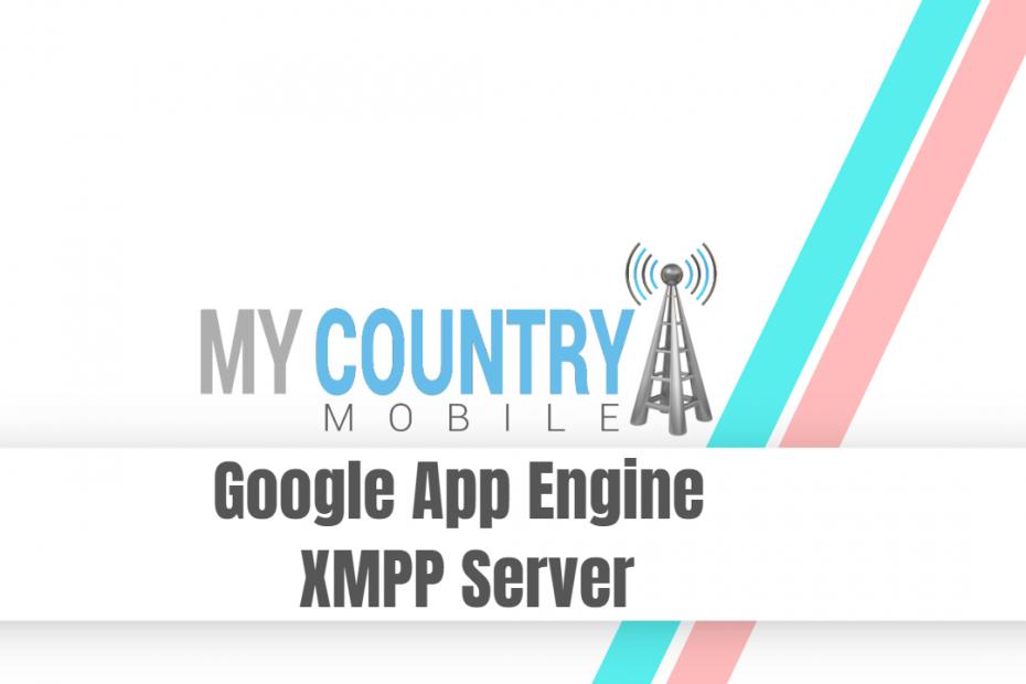 Google App Engine XMPP Server - My Country Mobile