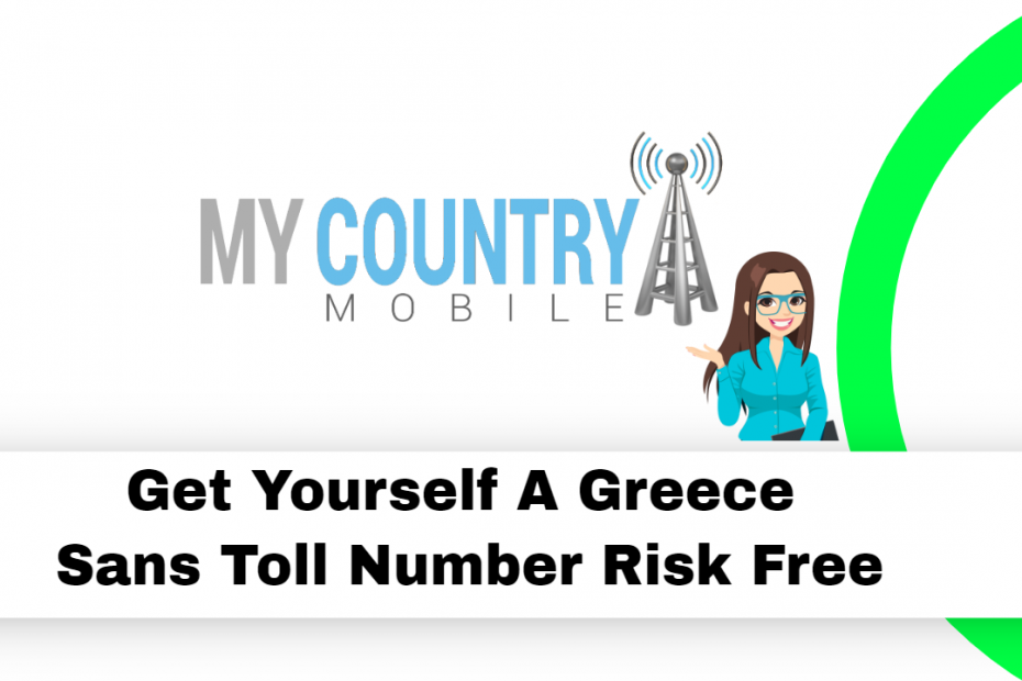 Get Yourself A Greece Sans Toll Number Risk Free - My Country Mobile