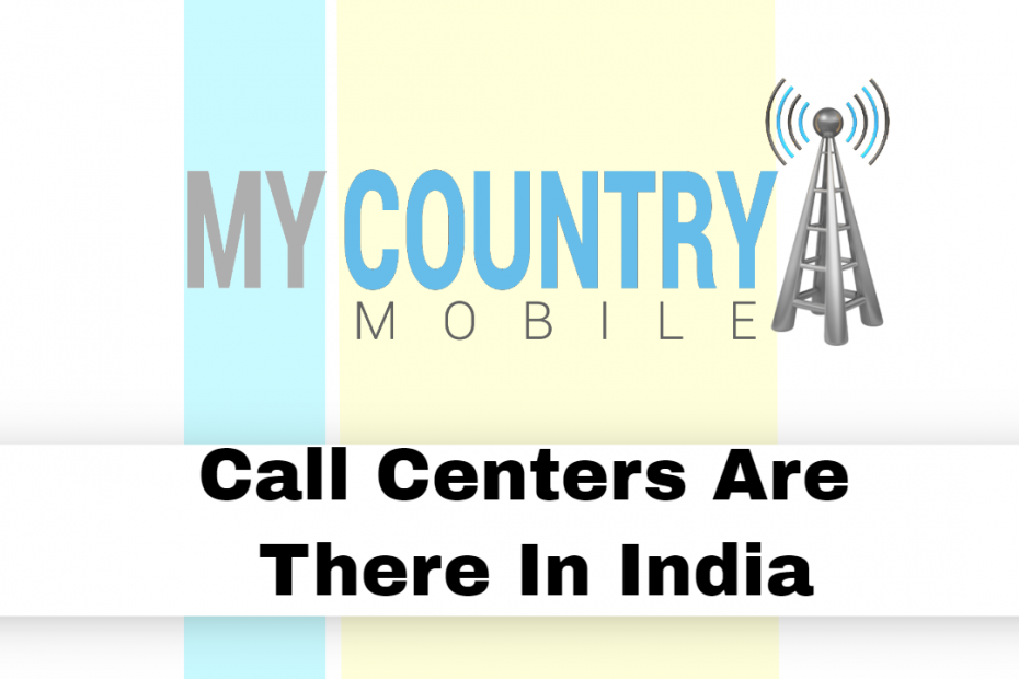 Call Centers Are There In India - My Country Mobile