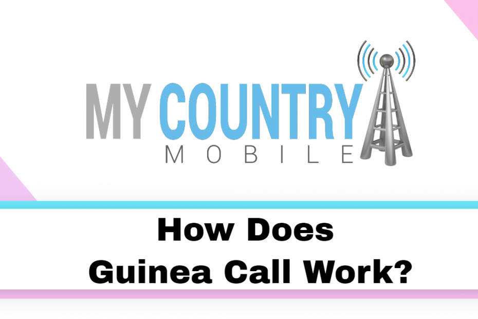 How Does Guinea Call Work? - My Country Mobile