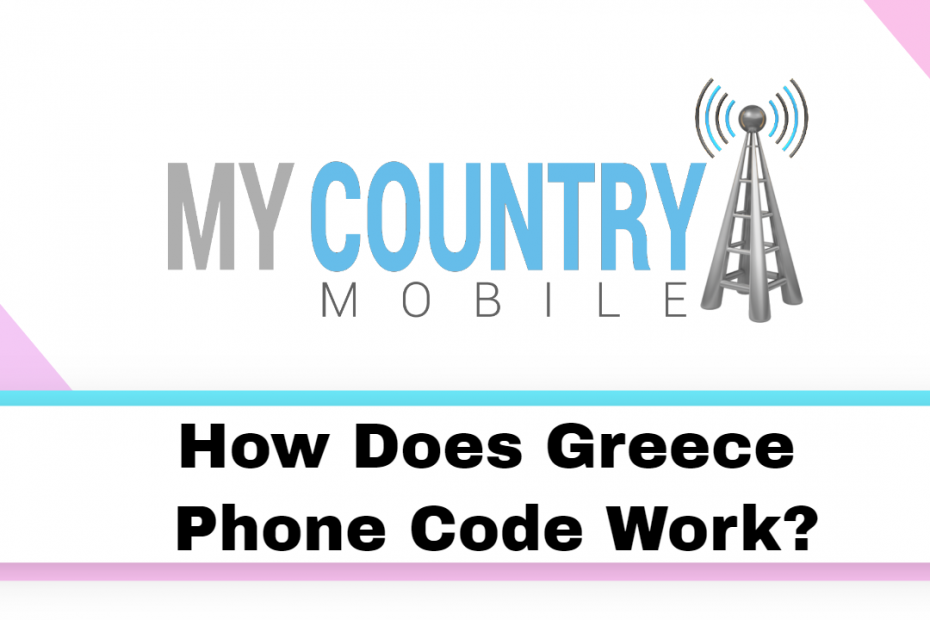 How Does Greece Phone Code Work? - My Country Mobile