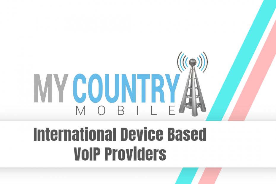 International Device Based VoIP Providers - My Country Mobile